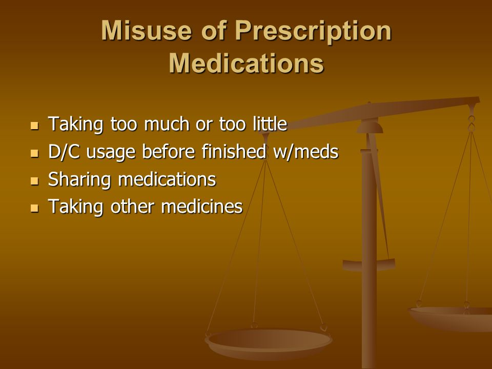 Misuse of Prescription Medications Taking too much or too little Taking too much or too little D/C usage before finished w/meds D/C usage before finis