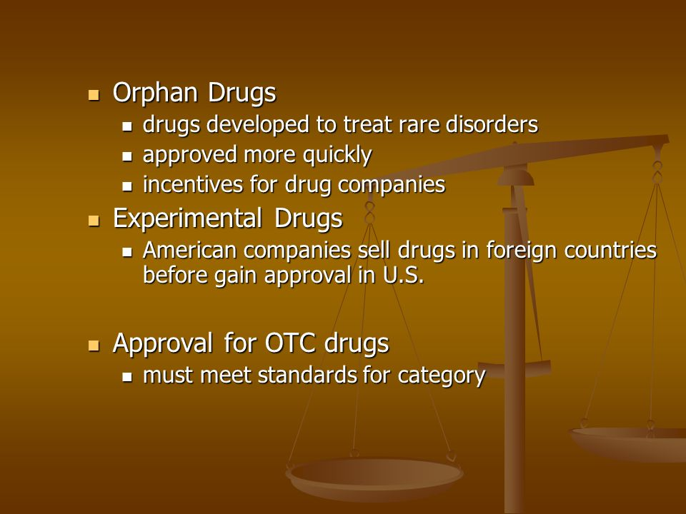 Orphan Drugs Orphan Drugs drugs developed to treat rare disorders drugs developed to treat rare disorders approved more quickly approved more quickly