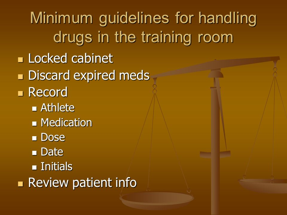 Minimum guidelines for handling drugs in the training room Locked cabinet Locked cabinet Discard expired meds Discard expired meds Record Record Athle
