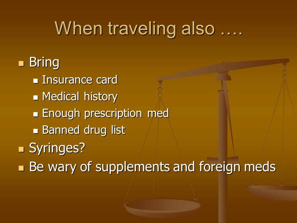 When traveling also …. Bring Bring Insurance card Insurance card Medical history Medical history Enough prescription med Enough prescription med Banne