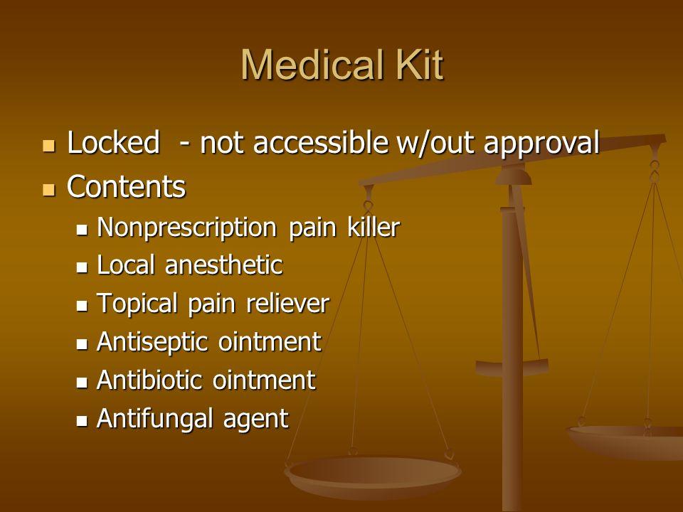 Medical Kit Locked - not accessible w/out approval Locked - not accessible w/out approval Contents Contents Nonprescription pain killer Nonprescriptio
