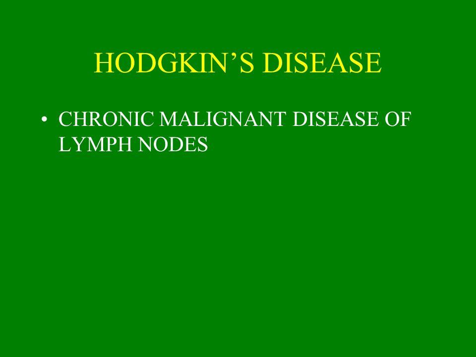 HODGKINS DISEASE CHRONIC MALIGNANT DISEASE OF LYMPH NODES
