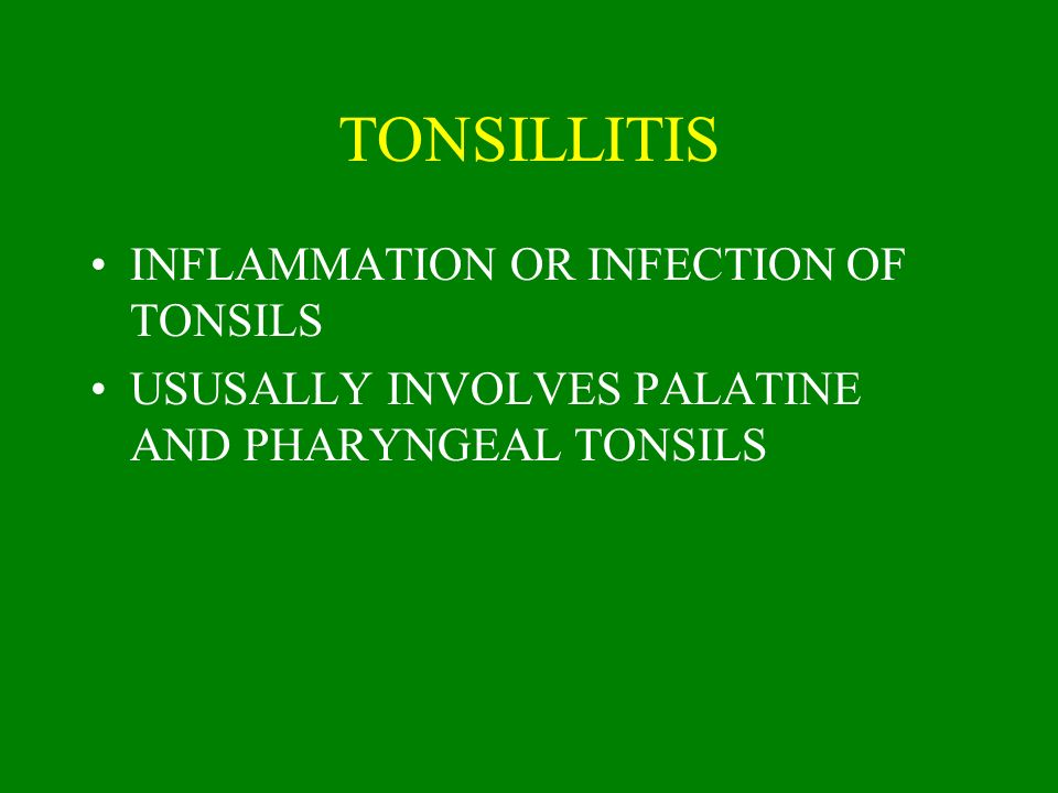 TONSILLITIS INFLAMMATION OR INFECTION OF TONSILS USUSALLY INVOLVES PALATINE AND PHARYNGEAL TONSILS