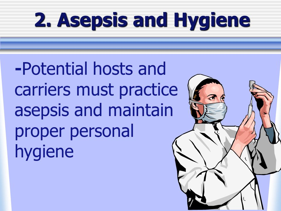 2. Asepsis and Hygiene -Potential hosts and carriers must practice asepsis and maintain proper personal hygiene