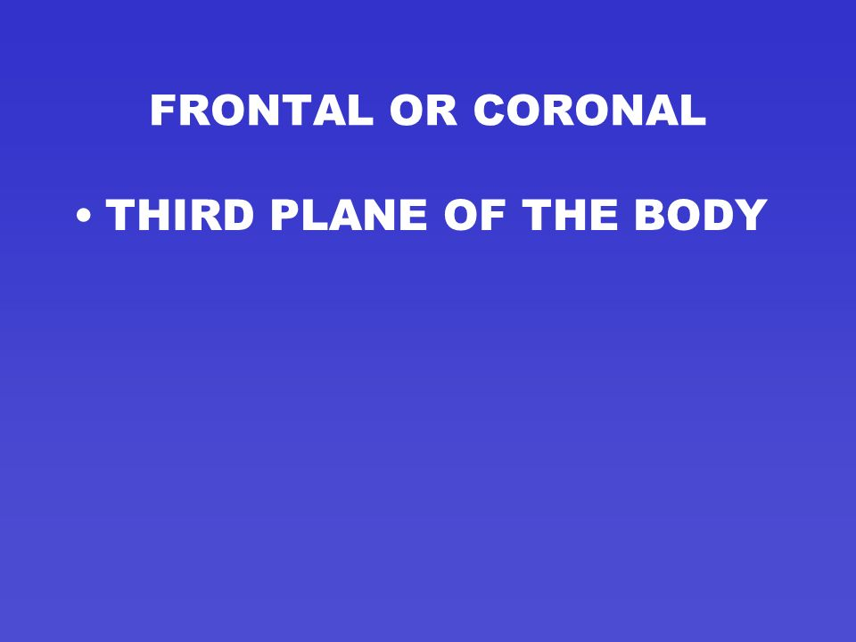 LATERAL BODY PARTS AWAY FROM THE MIDLINE OR PLANE