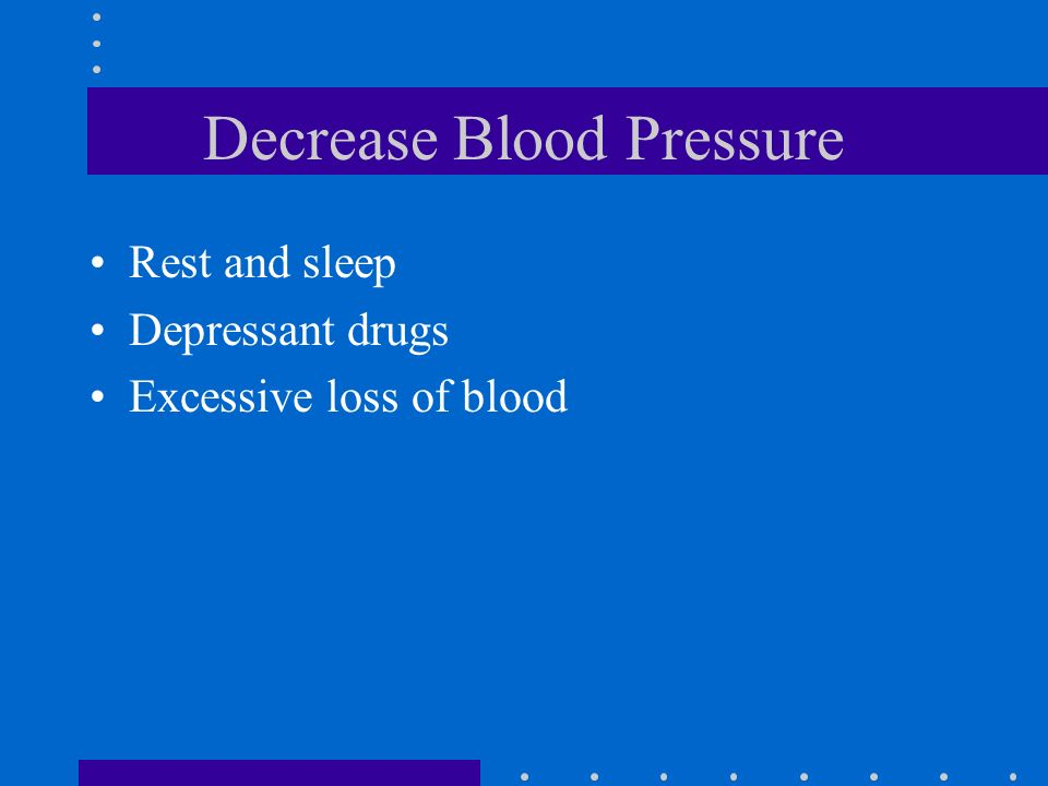 Increase Blood Pressure Excitement, anxiety, nervous tension Stimulant drugs Exercise and eating