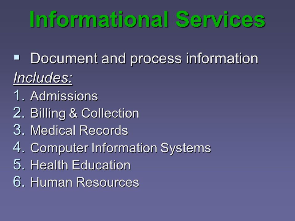 Informational Services Document and process information Document and process informationIncludes: 1. Admissions 2. Billing & Collection 3. Medical Rec