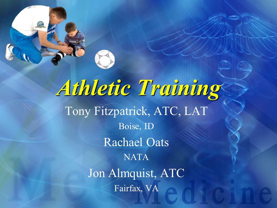 Athletic Training Tony Fitzpatrick, ATC, LAT Boise, ID Rachael Oats NATA Jon Almquist, ATC Fairfax, VA