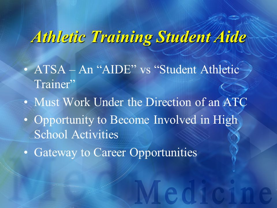 Athletic Training Student Aide ATSA – An AIDE vs Student Athletic Trainer Must Work Under the Direction of an ATC Opportunity to Become Involved in Hi