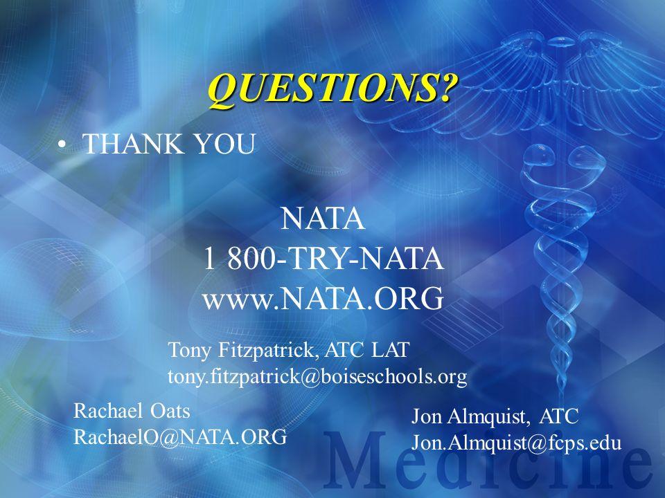 QUESTIONS? THANK YOU NATA 1 800-TRY-NATA www.NATA.ORG Tony Fitzpatrick, ATC LAT tony.fitzpatrick@boiseschools.org Rachael Oats RachaelO@NATA.ORG Jon A