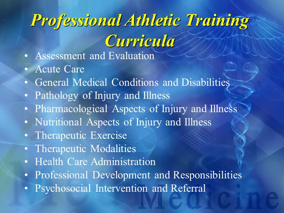 Athletic Training Domains Prevention Recognition, Evaluation & Assessment Immediate Care Treatment, Rehabilitation & Reconditioning Organization & Administration Professional Development & Responsibility