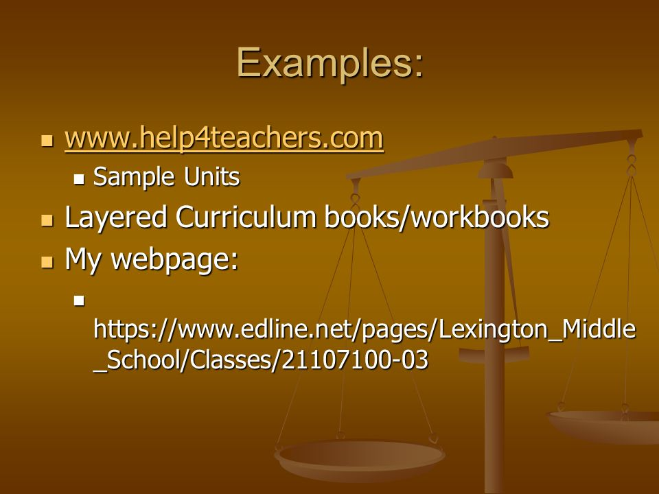 Examples: www.help4teachers.com www.help4teachers.com www.help4teachers.com Sample Units Sample Units Layered Curriculum books/workbooks Layered Curriculum books/workbooks My webpage: My webpage: https://www.edline.net/pages/Lexington_Middle _School/Classes/21107100-03 https://www.edline.net/pages/Lexington_Middle _School/Classes/21107100-03