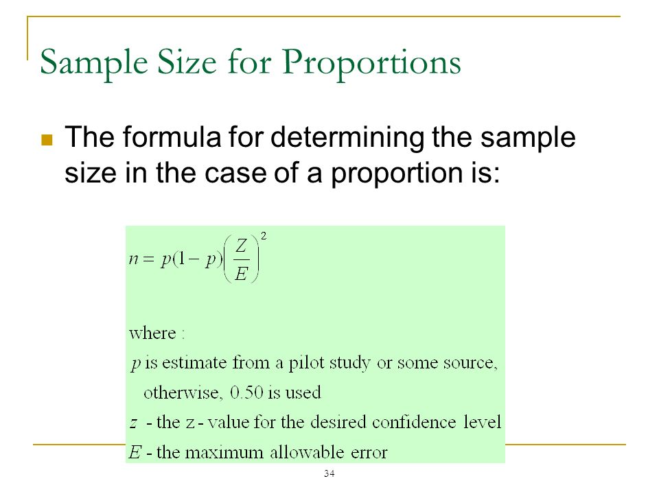 34 Sample Size for Proportions The formula for determining the sample size in the case of a proportion is: