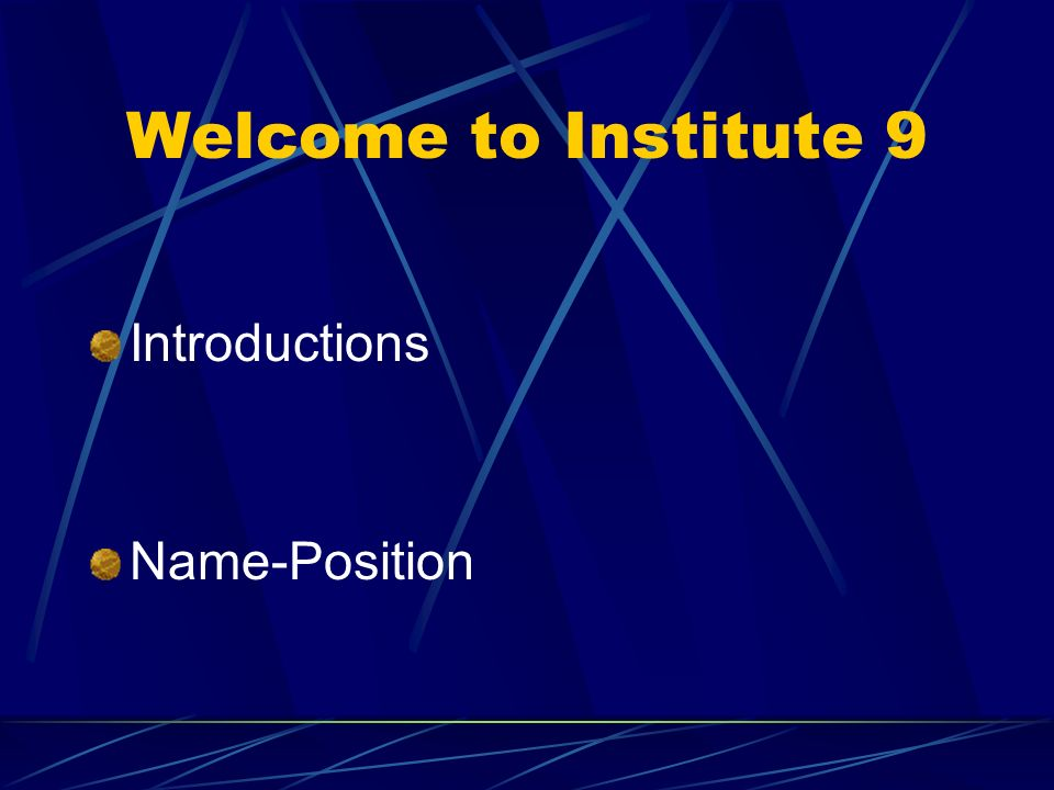 Welcome to Institute 9 Introductions Name-Position