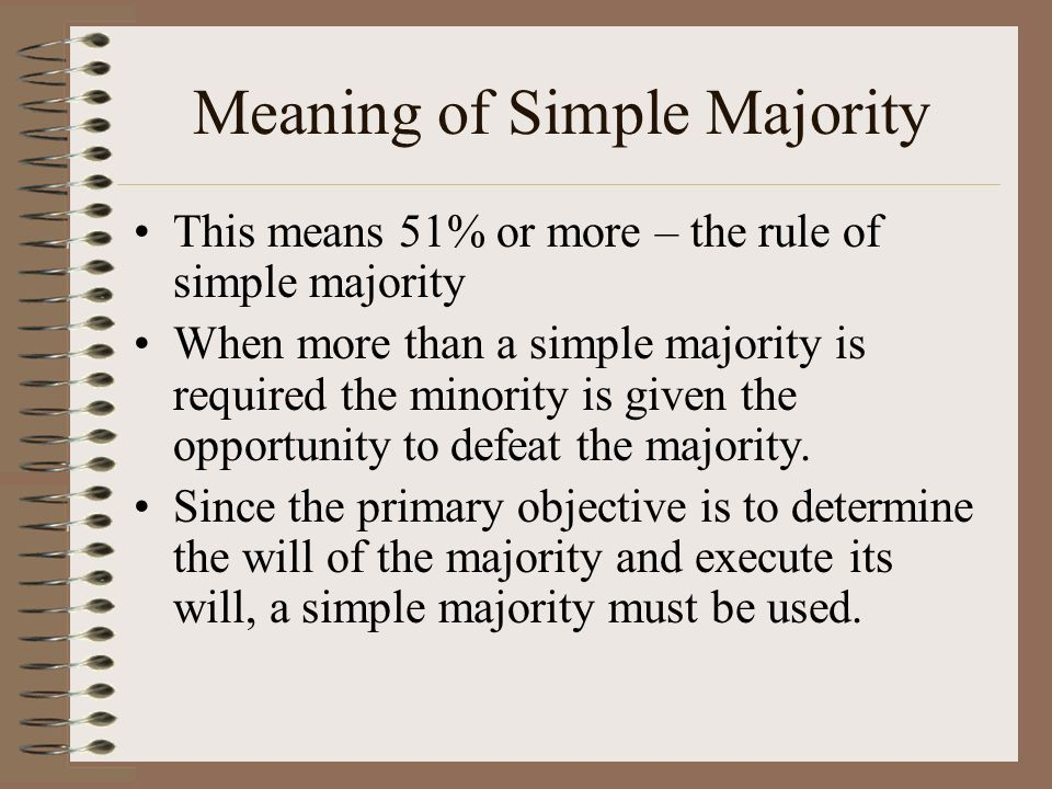 Meaning of Simple Majority This means 51% or more – the rule of simple majority When more than a simple majority is required the minority is given the