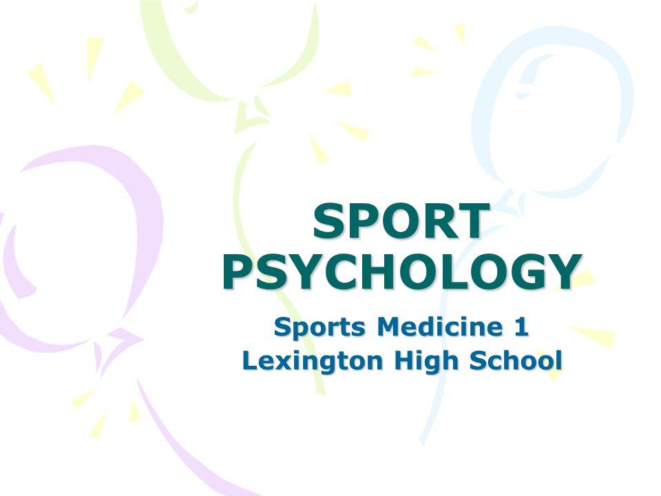 SPORT PSYCHOLOGY Sports Medicine 1 Lexington High School