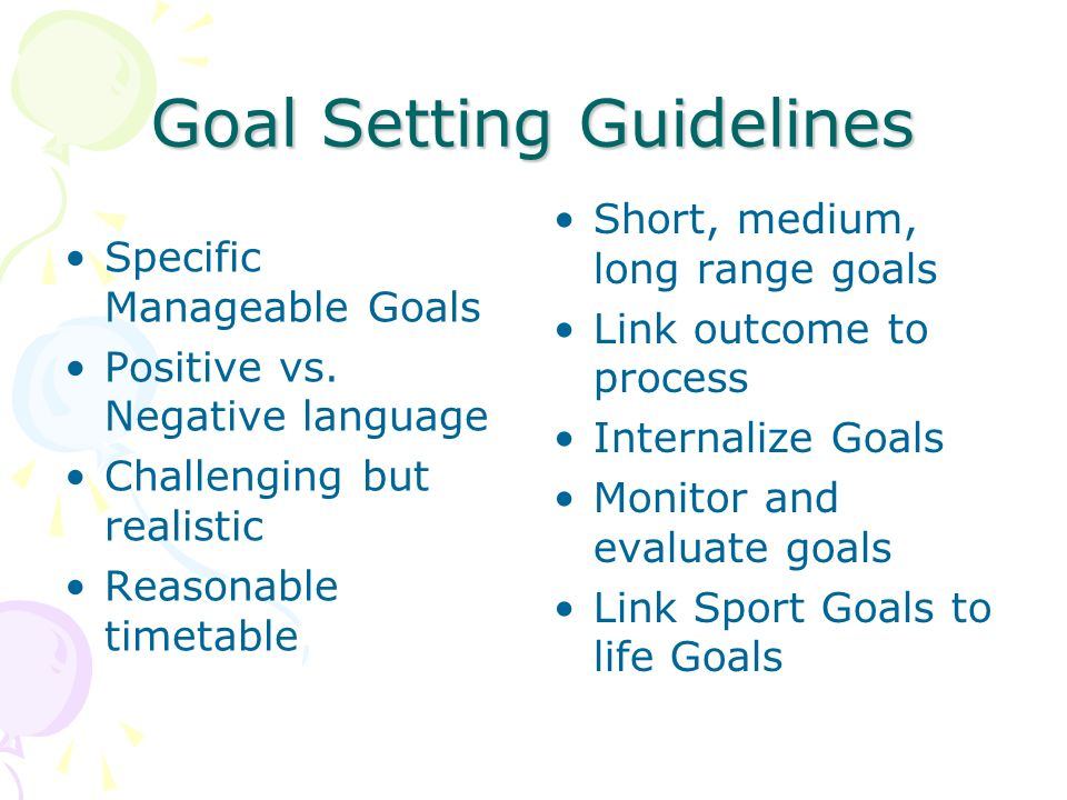 Goal Setting Guidelines Specific Manageable Goals Positive vs.