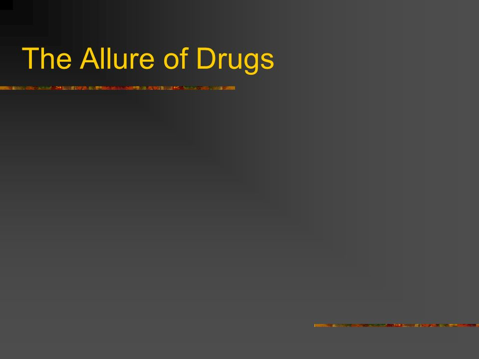 The Allure of Drugs
