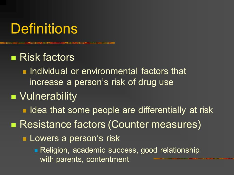 Definitions Risk factors Individual or environmental factors that increase a persons risk of drug use Vulnerability Idea that some people are differen