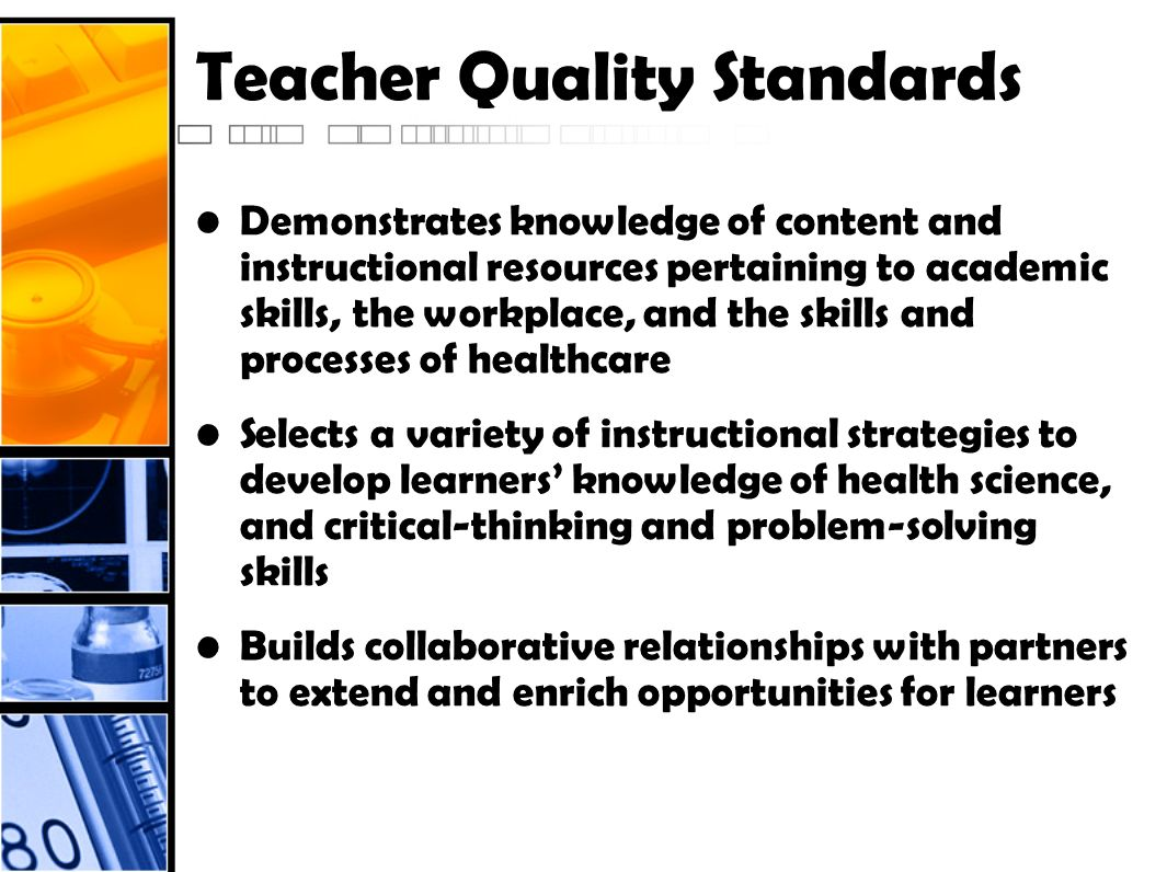 Teacher Quality Standards Demonstrates knowledge of content and instructional resources pertaining to academic skills, the workplace, and the skills a