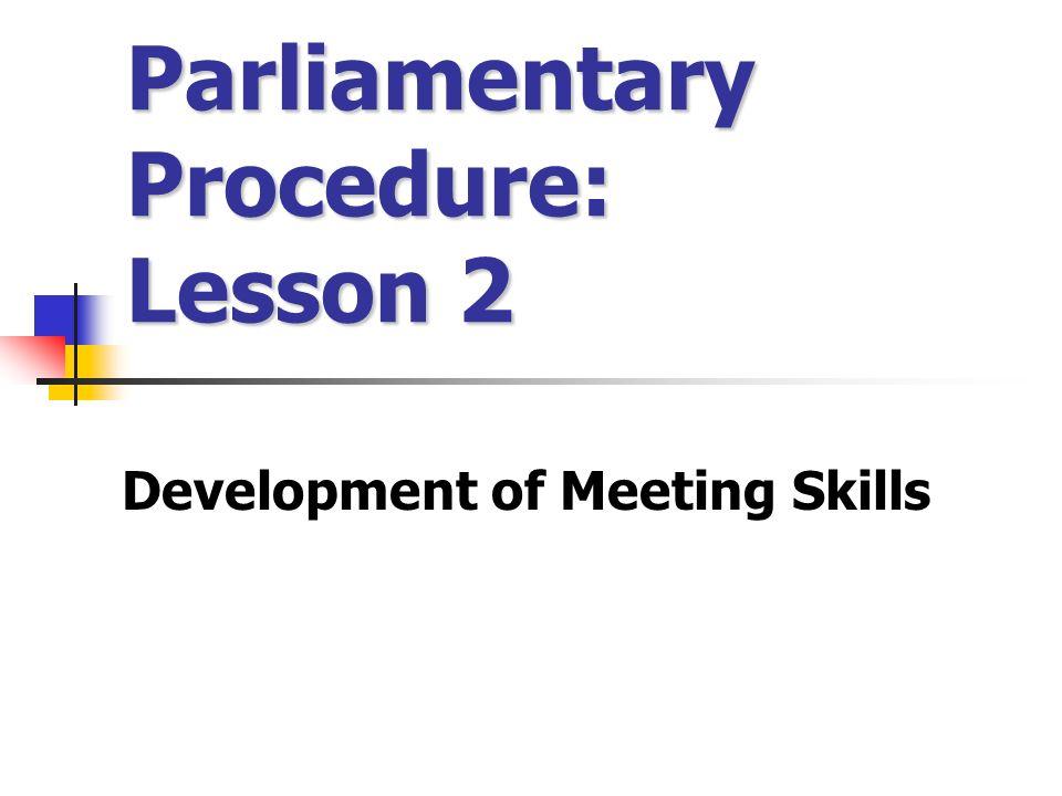 Parliamentary Procedure: Lesson 2 Development of Meeting Skills