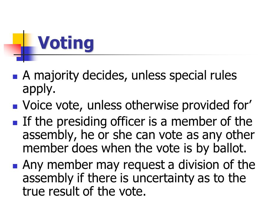 Types of Votes Voice Rising vote or showing hands Call vote Ballot vote General consent Plurality vs.