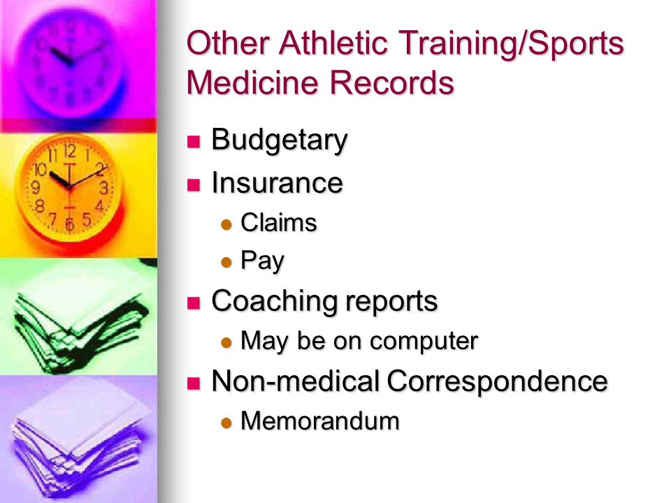Other Athletic Training/Sports Medicine Records Budgetary Budgetary Insurance Insurance Claims Claims Pay Pay Coaching reports Coaching reports May be