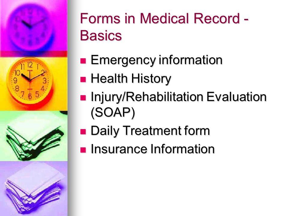 Forms in Medical Record - Basics Emergency information Emergency information Health History Health History Injury/Rehabilitation Evaluation (SOAP) Inj
