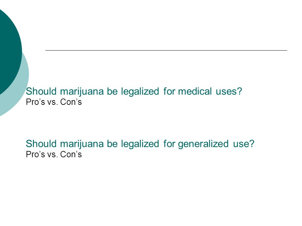 Should marijuana be legalized for medical uses. Pros vs.