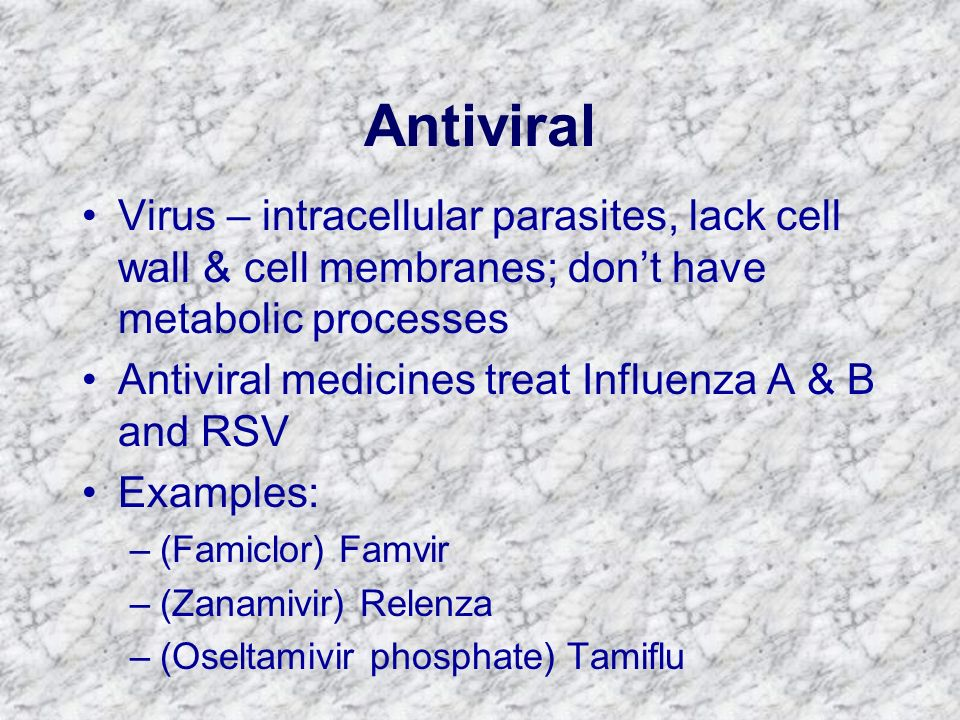 Antiviral Virus – intracellular parasites, lack cell wall & cell membranes; dont have metabolic processes Antiviral medicines treat Influenza A & B an