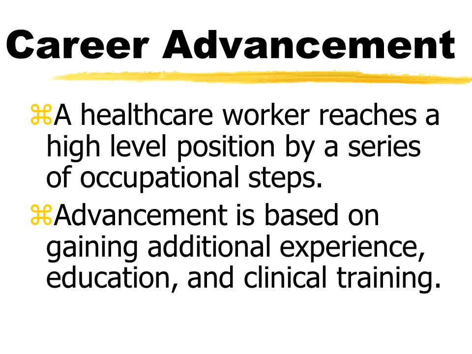 Career Advancement zA healthcare worker reaches a high level position by a series of occupational steps.