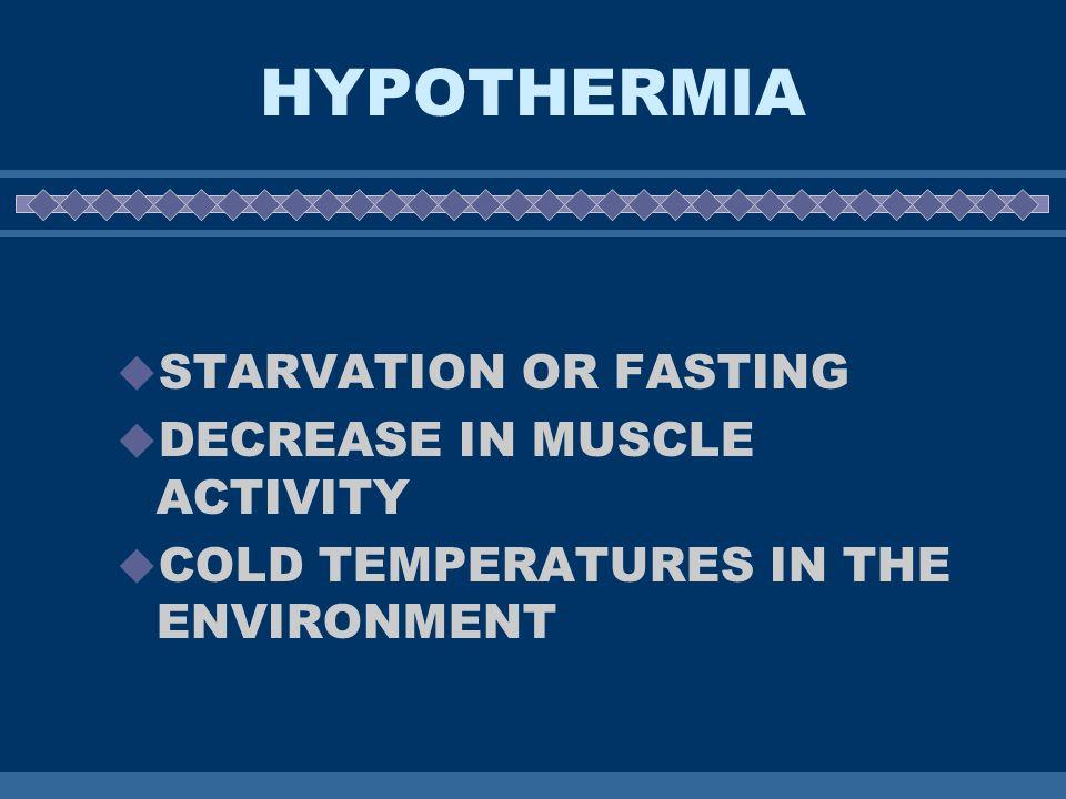 HYPOTHERMIA TEMPERATURE BELOW 95 –DEATH TEMPERATURE BELOW 93