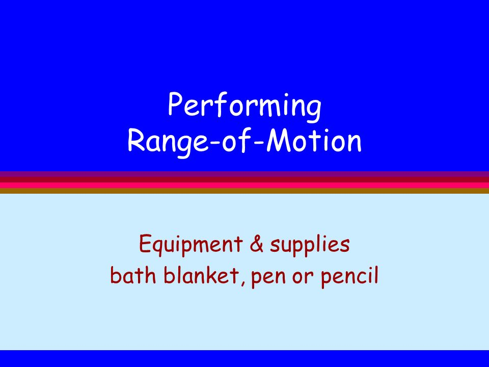Performing Range-of-Motion Equipment & supplies bath blanket, pen or pencil
