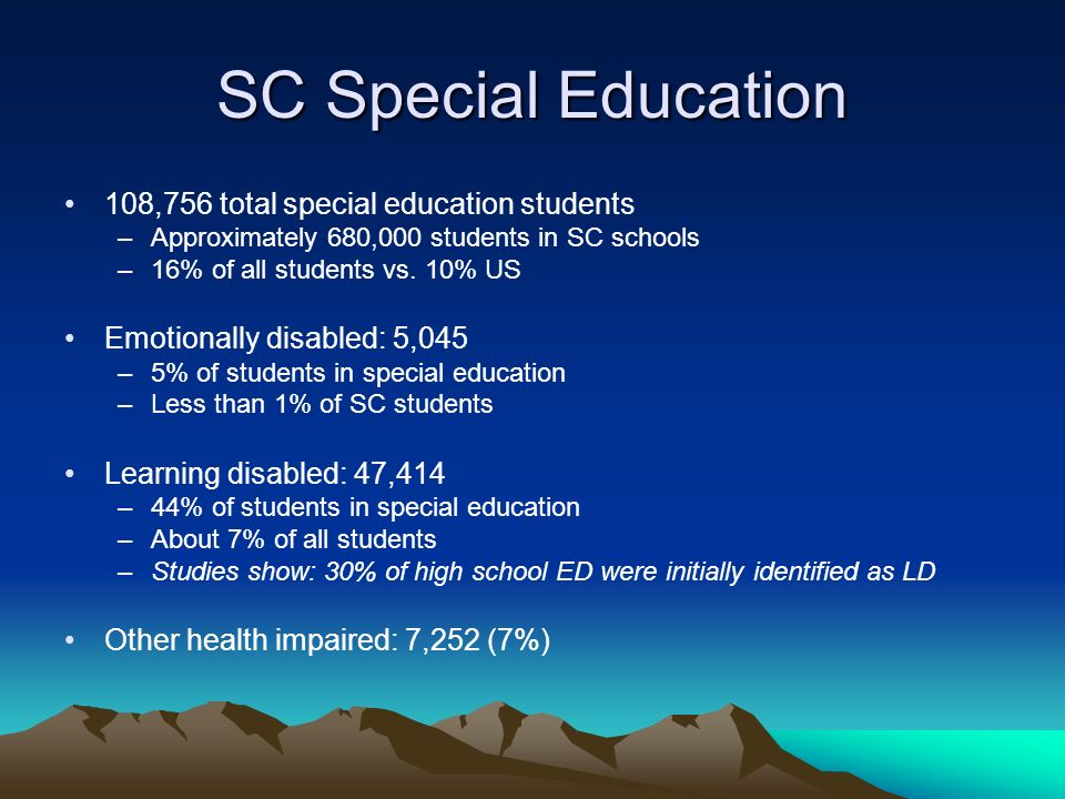 SC Special Education 108,756 total special education students –Approximately 680,000 students in SC schools –16% of all students vs.