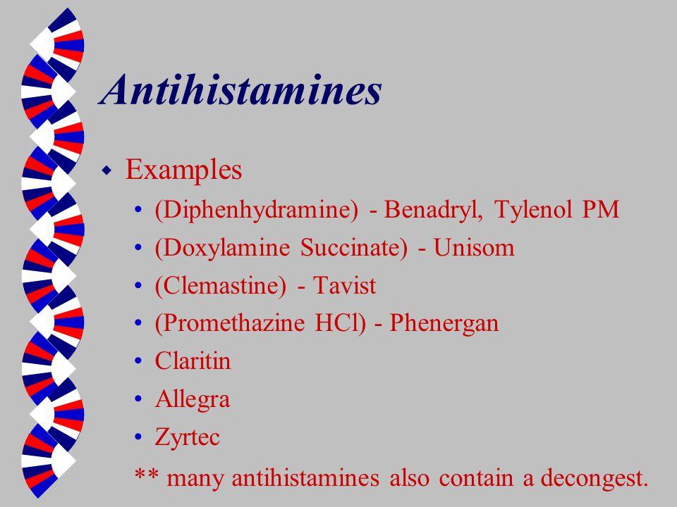 Antihistamines w Examples (Diphenhydramine) - Benadryl, Tylenol PM (Doxylamine Succinate) - Unisom (Clemastine) - Tavist (Promethazine HCl) - Phenerga