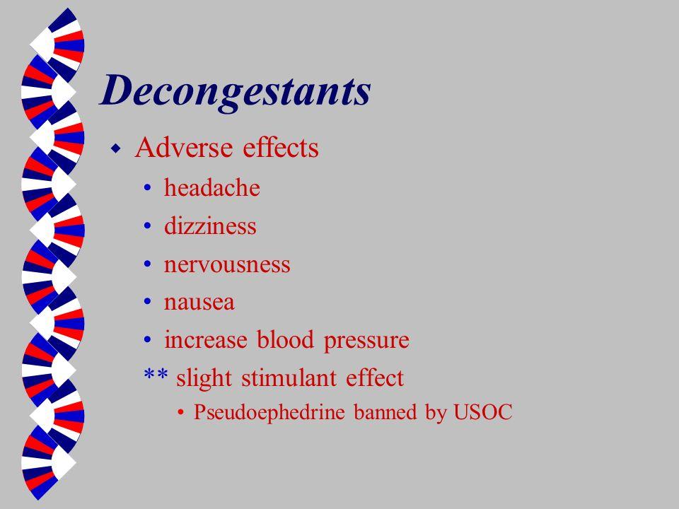 Decongestants w Adverse effects headache dizziness nervousness nausea increase blood pressure ** slight stimulant effect Pseudoephedrine banned by USO