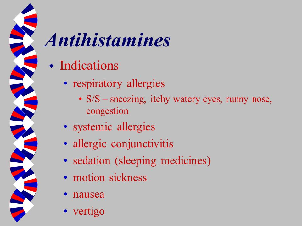 Antihistamines w Indications respiratory allergies S/S – sneezing, itchy watery eyes, runny nose, congestion systemic allergies allergic conjunctiviti