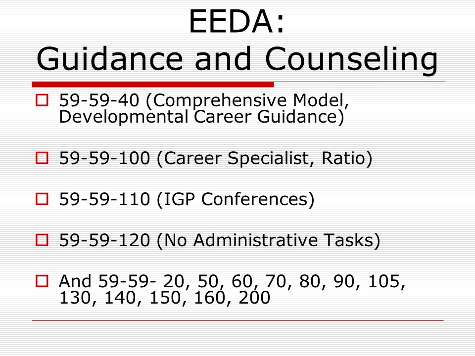 EEDA: Guidance and Counseling 59-59-40 (Comprehensive Model, Developmental Career Guidance) 59-59-100 (Career Specialist, Ratio) 59-59-110 (IGP Confer