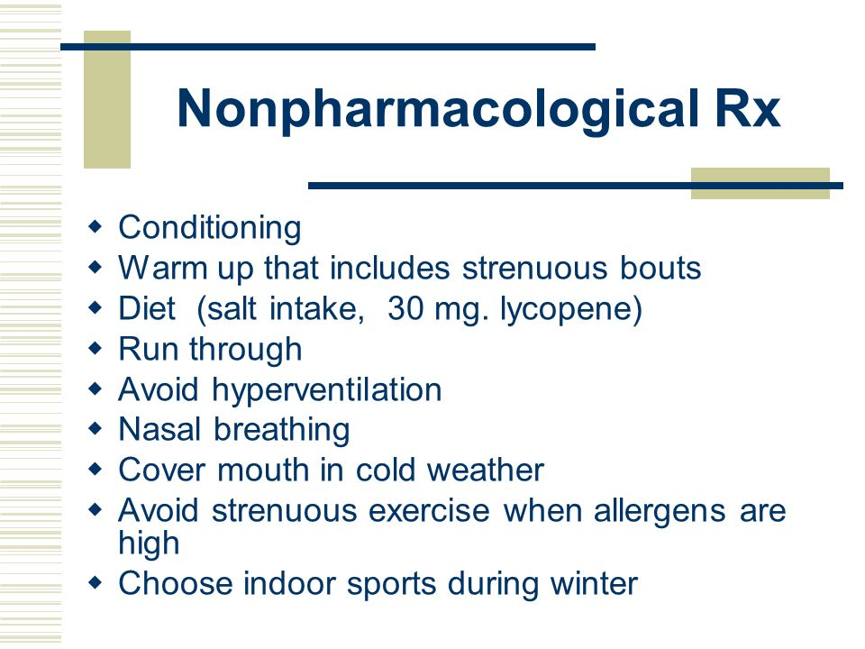 Nonpharmacological Rx Conditioning Warm up that includes strenuous bouts Diet (salt intake, 30 mg. lycopene) Run through Avoid hyperventilation Nasal