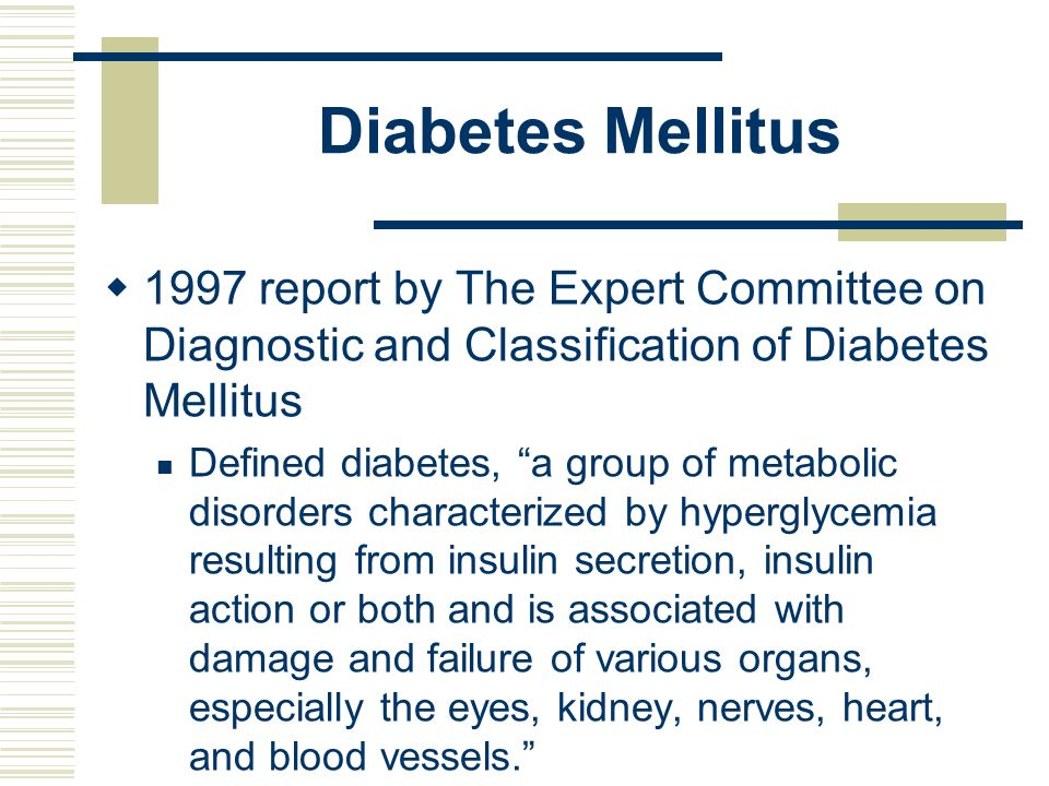 Diabetes Mellitus 1997 report by The Expert Committee on Diagnostic and Classification of Diabetes Mellitus Defined diabetes, a group of metabolic dis