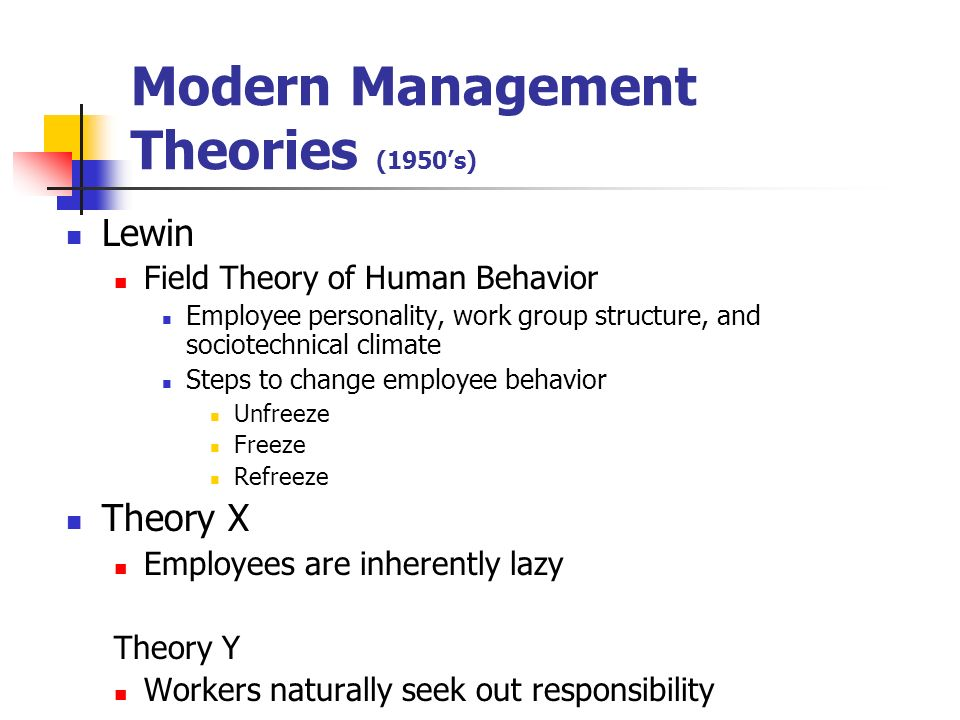 Modern Management Theories (1950s) Lewin Field Theory of Human Behavior Employee personality, work group structure, and sociotechnical climate Steps t
