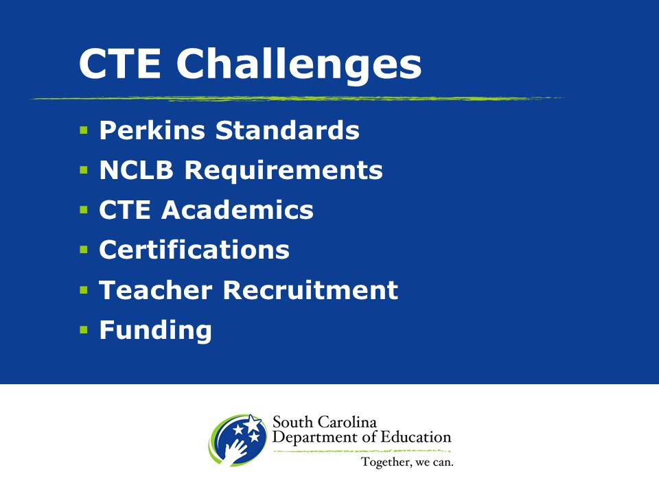 CTE Challenges Perkins Standards NCLB Requirements CTE Academics Certifications Teacher Recruitment Funding