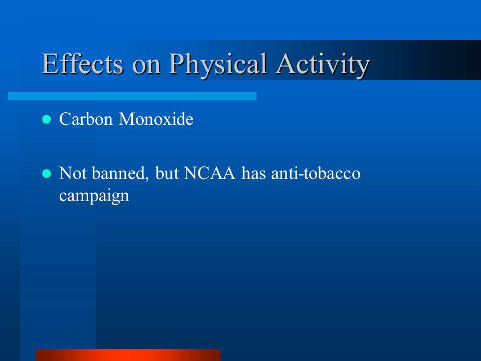 Effects on Physical Activity Carbon Monoxide Not banned, but NCAA has anti-tobacco campaign