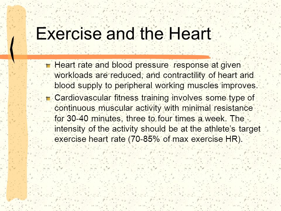 Exercise and the Heart Heart rate and blood pressure response at given workloads are reduced, and contractility of heart and blood supply to periphera