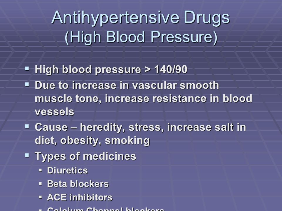 Antihypertensive Drugs (High Blood Pressure) High blood pressure > 140/90 High blood pressure > 140/90 Due to increase in vascular smooth muscle tone,