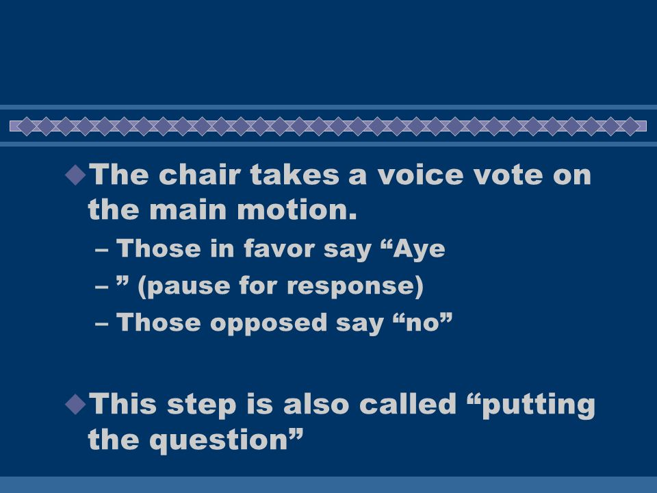 The chair takes a voice vote on the main motion.
