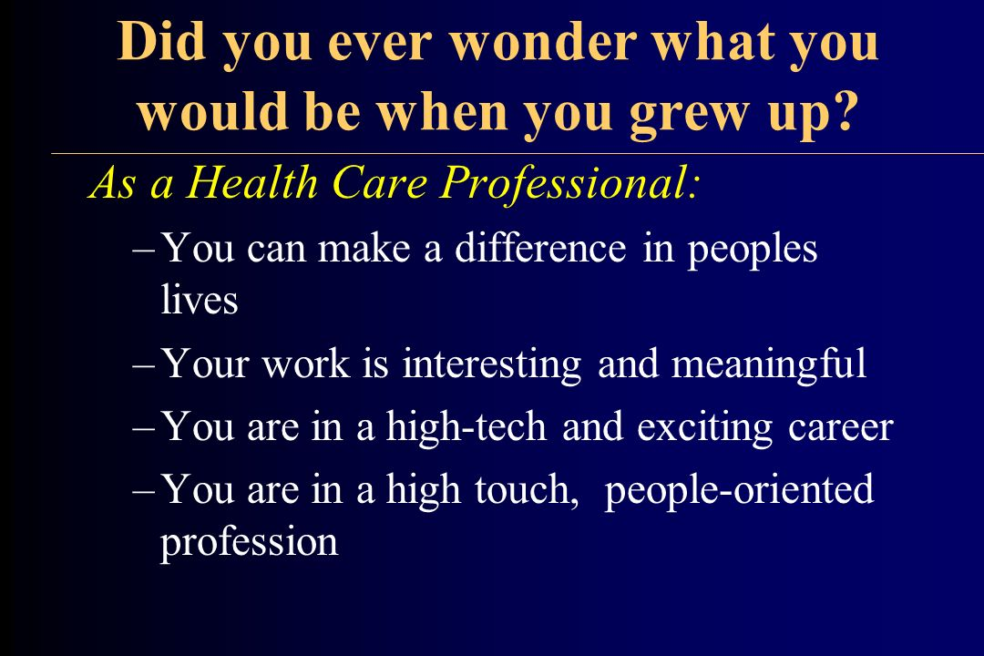 Did you ever wonder what you would be when you grew up.
