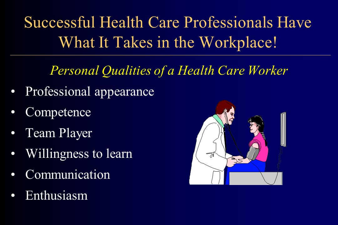 Successful Health Care Professionals Have What It Takes in the Workplace.