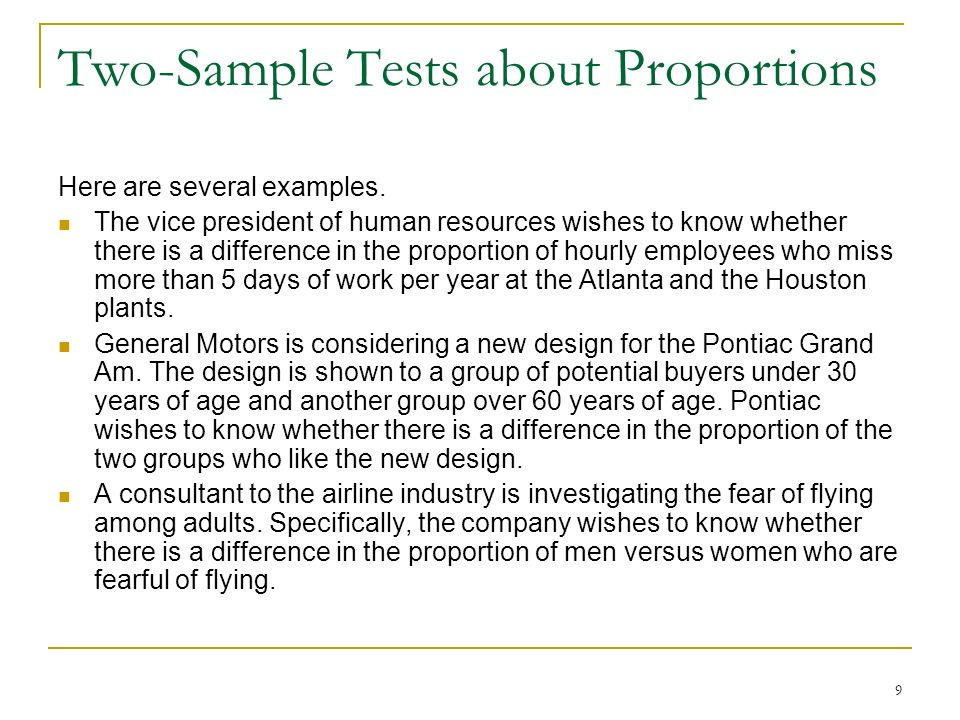9 Two-Sample Tests about Proportions Here are several examples. The vice president of human resources wishes to know whether there is a difference in