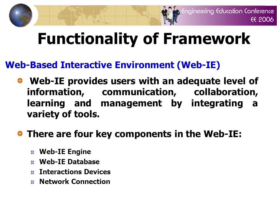 Functionality of Framework Web-IE provides users with an adequate level of information, communication, collaboration, learning and management by integrating a variety of tools.